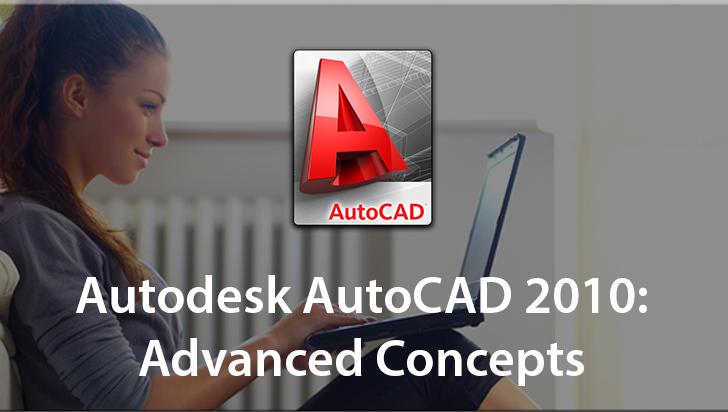 Autodesk AutoCAD 2010: Advanced Concepts