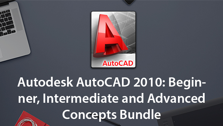 Autodesk AutoCAD 2010: Beginner, Intermediate and Advanced Concepts Bundle