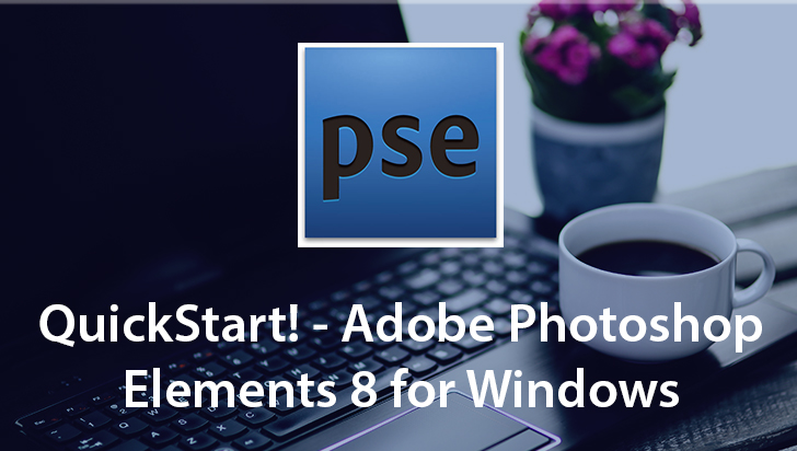 QuickStart! - Adobe Photoshop Elements 8 for Windows