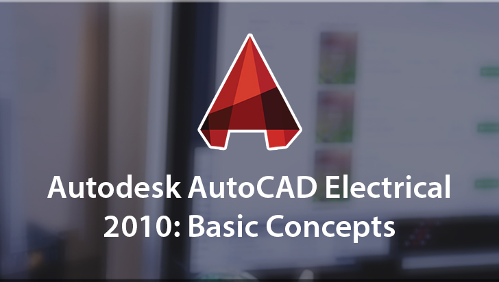 Autodesk AutoCAD Electrical 2010: Basic Concepts