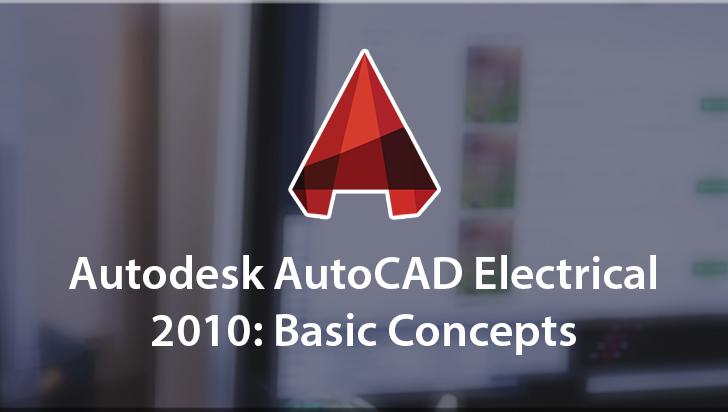 Autodesk AutoCAD Electrical 2010: Basic Concepts