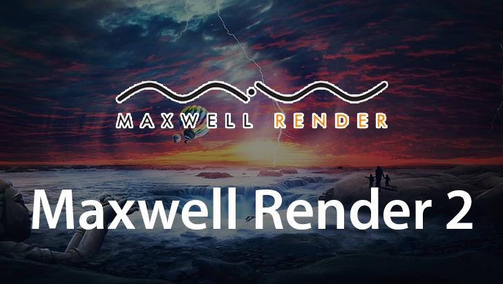 Maxwell Render 2