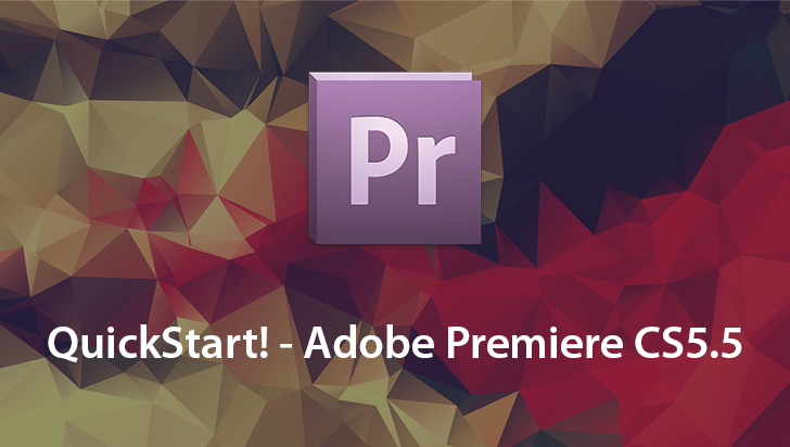 QuickStart! - Adobe Premiere CS5.5