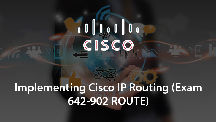 Implementing Cisco IP Routing (Exam 642-902 ROUTE)