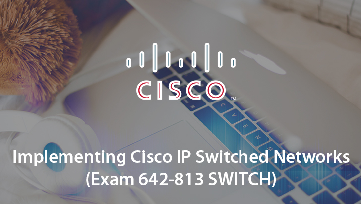 Implementing Cisco IP Switched Networks (Exam 642-813 SWITCH)