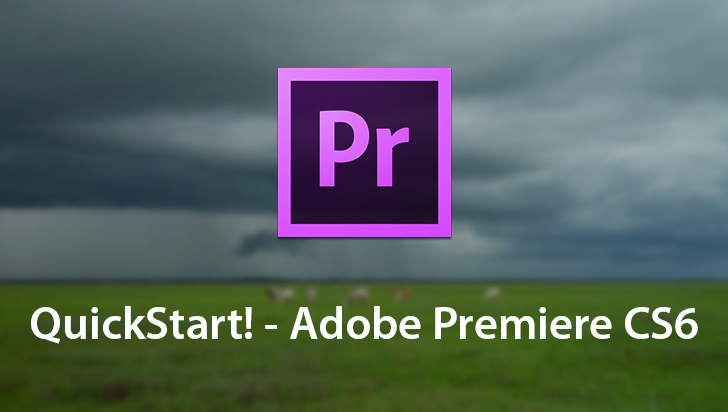QuickStart! - Adobe Premiere CS6