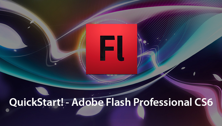 QuickStart! - Adobe Flash Professional CS6