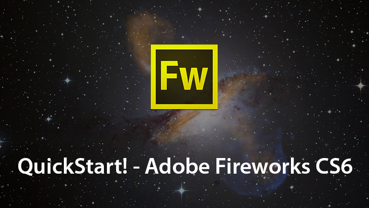 QuickStart! - Adobe Fireworks CS6