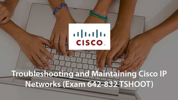 Troubleshooting and Maintaining Cisco IP Networks (Exam 642-832 TSHOOT)