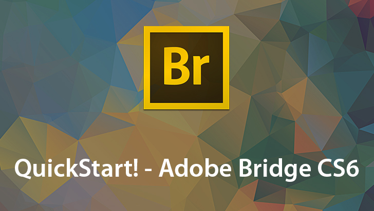QuickStart! - Adobe Bridge CS6