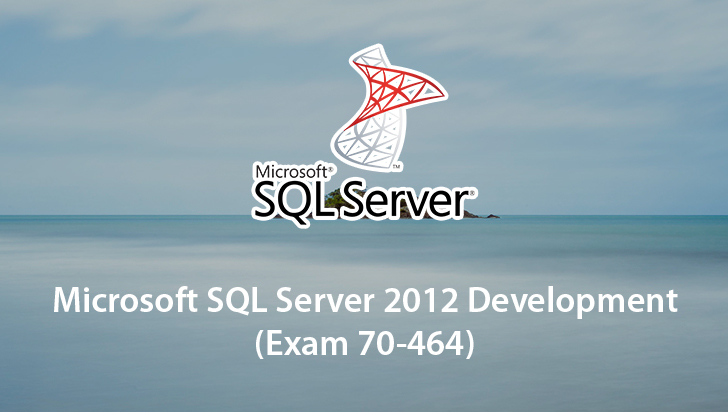 Microsoft SQL Server 2012 Development (Exam 70-464)