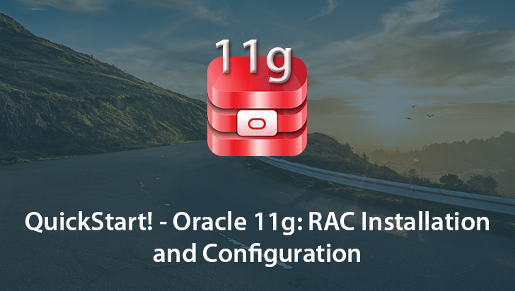 QuickStart! - Oracle 11g: RAC Installation and Configuration
