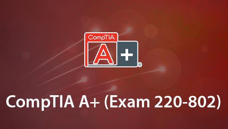 CompTIA A+ (Exam 220-802)