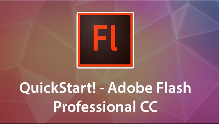 QuickStart! - Adobe Flash Professional CC