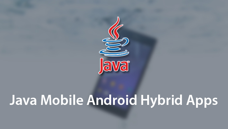 Java Mobile Android Hybrid Apps