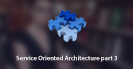 Service Oriented Architecture Part 3