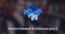 Service Oriented Architechture pt. 3