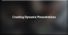 Creating Dynamic Presentations