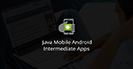 Java Mobile Android Intermediate Apps