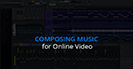 Composing Music for Online Video