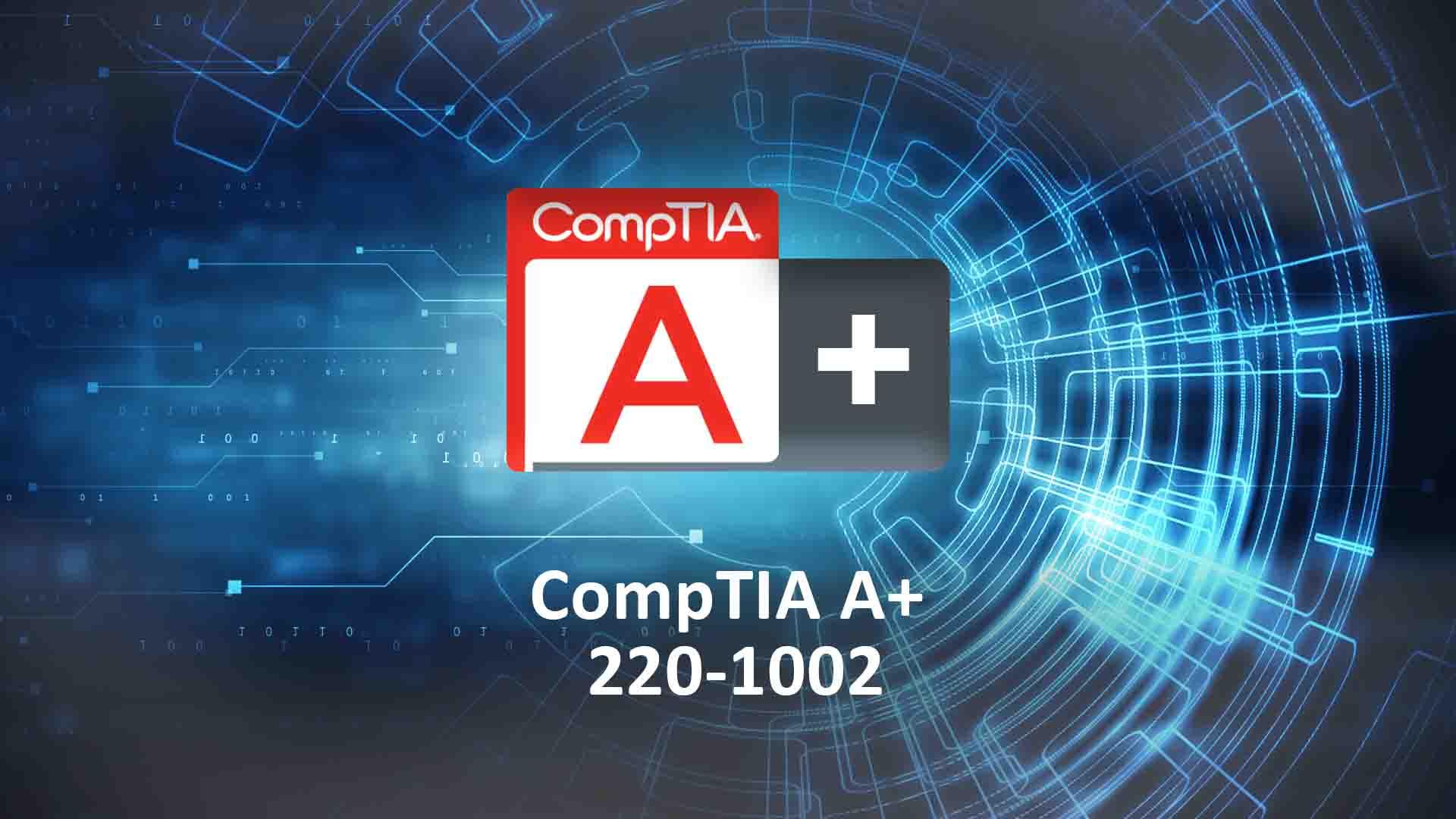 CompTIA A+ (220-1002)